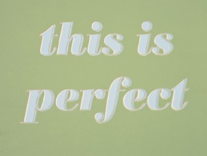 "Steve Lambert, 2010, ""This Is Perfect,"" screenprint, 18"" x 24"" image and sheet, edition of 10. Not available."